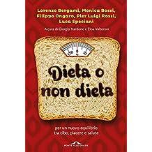 Dieta o non dieta: Per un nuovo equilibrio tra cibo, piacere e salute (Italian Edition)