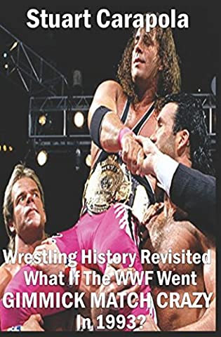Wrestling History Revisited: What If The WWF Went Gimmick Match Crazy In 1993?