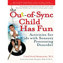 The Out-of-Sync Child Has Fun, Revised Edition: Activities for Kids with Sensory Processing Disorder