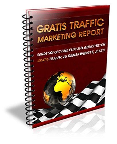Gratis Traffic Marketing Report: Sende sofort eine Flut zielgerichteten Gratis Traffic zu deiner Website, jetzt!