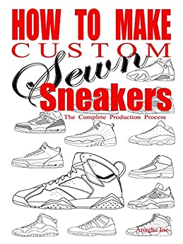 How to Make Custom Sewn Sneakers: The Complete Production Process par [Boyd, Anthony]