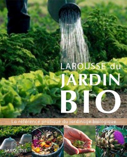 Larousse du jardin Bio: La référence pratique du jardinage biologique. par Collectif