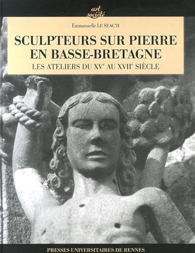 Sculpteurs sur pierre en Basse-Bretagne : Les ateliers du XVe siècle au XVIIIe siècle (1Cédérom) par Emmanuelle Le Seac'h