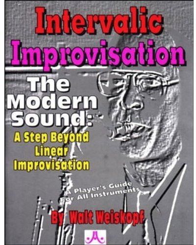 Intervallic Improvisation: The Modern Sound -- A Step Beyond Linear Improvisation por Walt Weiskopf