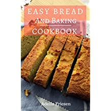 Easy Bread And Baking Cookbook:  Delicious And Easy Homemade Loaf, Muffin And Bread Recipes  (English Edition)