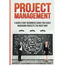 Project Management: A Quick Start Beginners Guide For Easily Managing Projects The Right Way: Volume 3 (Essential Tools and Techniques For A Winning Proper Start Up and Project Management Guide)