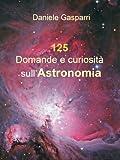 125 Domande e curiosità sull'astronomia