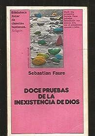 Doce pruebas de la inexistencia de Dios y otros ensayos ateos par GABRIEL (tr.) FAURE SÉBASTIEN; GUIJARRO