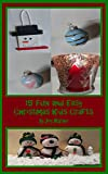 15 Fun and Easy Christmas Kids Crafts: Using Dollar Store Items; Creating Magic on a Budget