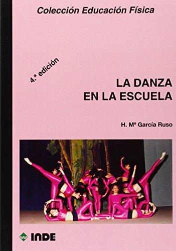 La danza en la escuela (Educación Física... Expresión corporal) por Herminia Mª García Ruso