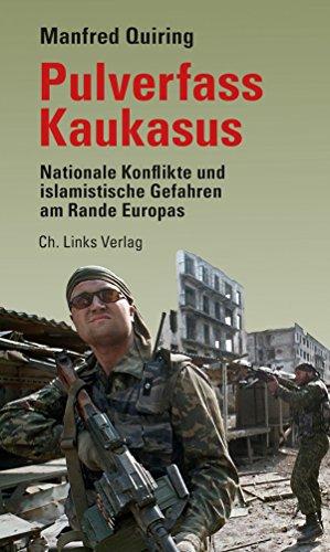 Pulverfass Kaukasus: Nationale Konflikte und islamistische Gefahren am Rande Europas (Politik & Zeitgeschichte)