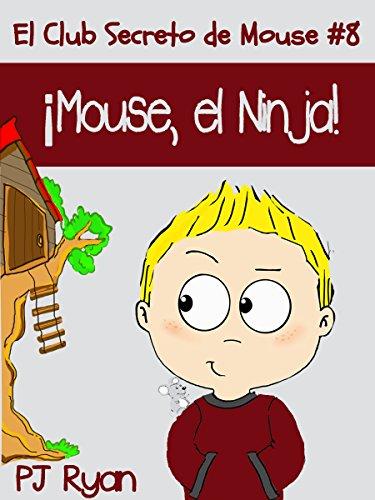 El Club Secreto de Mouse #8: ¡Mouse, el Ninja! (un cuento divertido para niños entre 9-12 años)