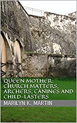 QUEEN MOTHER: Church Matters, Archers, Canines and Child-Lasters
