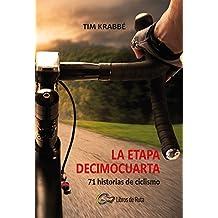 La etapa decimocuarta: 71 historias de ciclismo (Spanish Edition)