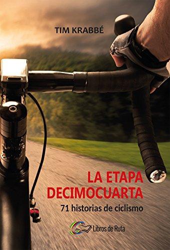 La etapa decimocuarta: 71 historias de ciclismo por Tim Krabbé