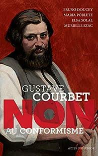 Gustave Courbet : Non au conformisme par Murielle Szac