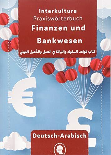 Praxiswörterbuch für Finanzen und Bankwesen: Deutsch-Arabisch (Praxiswörterbuch für Arbeitswelt / Deutsch-Arabisch)