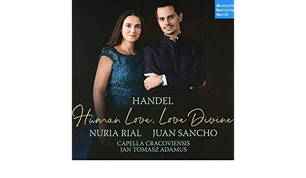 Händel - Human Love, Love Divine - Nuria Rial, Juan Sancho, Capella  Cracoviensis, Georg Friedrich Händel, Jan Tomasz Adamus: Amazon.de: Musik
