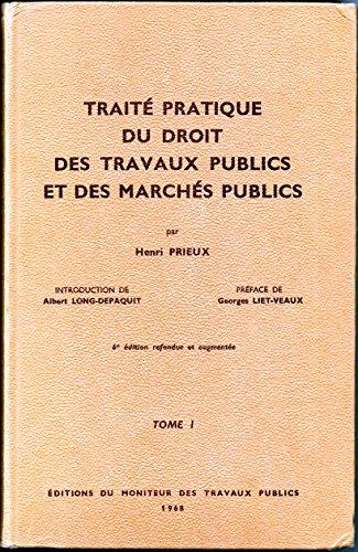 Traité pratique du droit des travaux publics et des marchés publics : Par Henri Prieux,... 6e édition refondue et augmentée par Henri Prieux