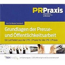 Grundlagen der Presse- und Öffentlichkeitsarbeit: Ein Leitfaden aus der (PR-)Praxis für die (PR-)Praxis