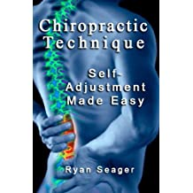 Chiropractic Technique: Self Adjustment Made Easy (English Edition)