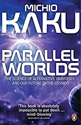 Parallel Worlds: The Science of Alternative Universes and Our Future in the Cosmos by Michio Kaku (2006-01-26)