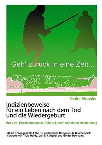"""Indizienbeweise für ein Leben nach dem Tod und die Wiedergeburt: Band 2a: Rückführung in """"frühere Leben"""" und deren Nachprüfung"""