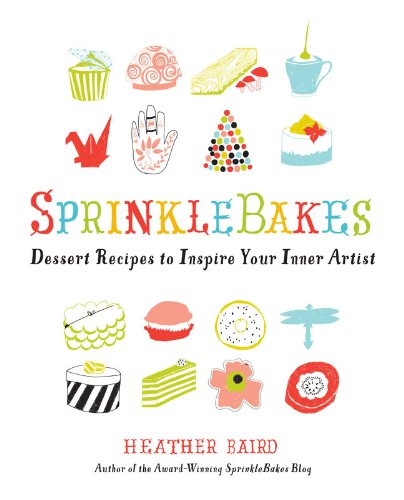 SprinkleBakes: Dessert Recipes to Inspire Your Inner Artist Heather Brot