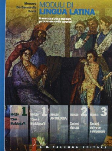 Moduli di lingua latina. Morfologia A/B Modulo antologia. Per le Scuole superiori