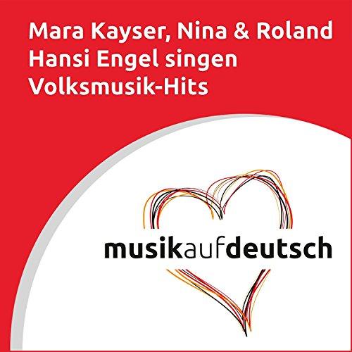 Mara Kayser, Nina & Roland, Hansi Engel singen Volksmusik-Hits (Musik auf Deutsch)