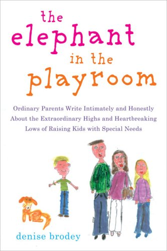 The Elephant in the Playroom: Ordinary Parents Write Intimately and Honestly about the Extraordinary Highs and Heartbreaking Lows of Raising Kids wi por Denise Brodey