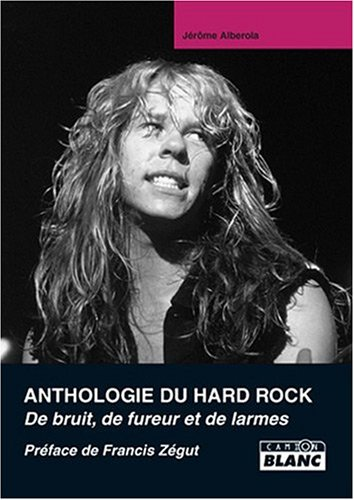 ANTHOLOGIE DU HARD ROCK De larme, de bruit et de fureur