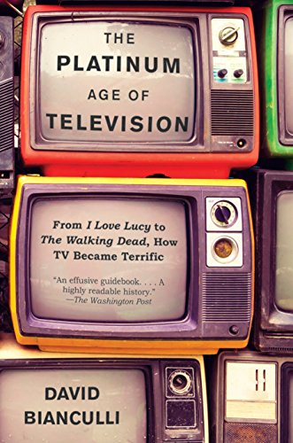 The Platinum Age of Television: From I Love Lucy to The Walking Dead, How TV Became Terrific