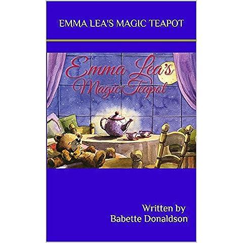 Emma Lea's Magic Teapot (The Emma Lea Books) (English Edition)