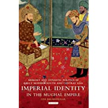Imperial Identity in Mughal Empire: Memory and Dynastic Politics in Early Modern South and Central Asia