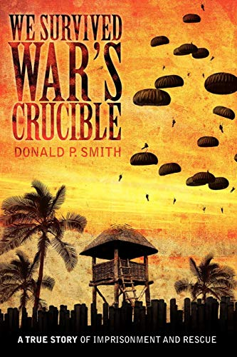 We Survived War's Crucible: A True Story of Imprisonment and Rescue in World War II Philippines