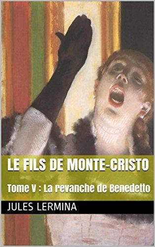 Le Fils de Monte-Cristo: Tome V : La revanche de Benedetto  (French Edition)