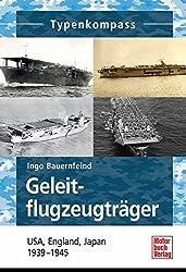 Geleitflugzugträger: USA, England, Japan 1939-1945 (Typenkompass)