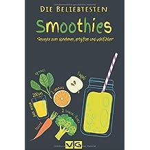 Smoothies: Die beliebtesten Smoothies: Rezepte zum abnehmen, entgiften und wohlfühlen.: Inkl. 5 ultimative Gesundheitsbooster (vegane Gourmets, Band 1)