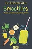 Smoothies: Die beliebtesten Smoothies: Rezepte zum...