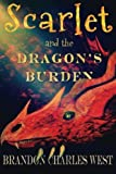 Scarlet and the Dragon's Burden (The Scarlet Hopewell Series) (Volume 2) by Brandon Charles West (2015-04-09)