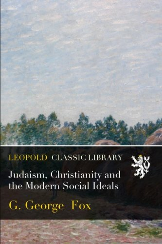 Judaism, Christianity and the Modern Social Ideals por G. George Fox