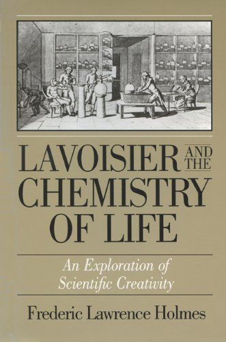 Lavoisier and the Chemistry of Life: An Exploration of Scientific Creativity (History of Science and Medicine)
