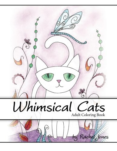 1: Adult Coloring Book: Whimsical Cats: A Stress Relieving Coloring Book For Adults: Volume 1 (Whimsical Animals)