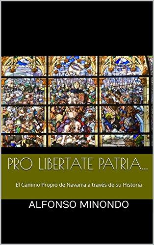Pro Libertate Patria...: El Camino Propio de Navarra a través de su Historia