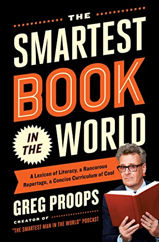 The Smartest Book in the World: A Lexicon of Literacy, A Rancorous Reportage, A Concise Curriculum of ()