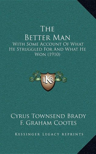 The Better Man: With Some Account of What He Struggled for and What He Won (1910)