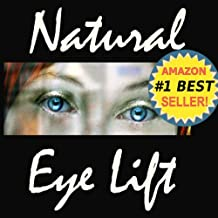 Natural Eyelift - Natural Eye Lift How to Lift, Tighten Upper Lids & Reduce Puffy Under Eyes (Anti-Aging Natural Facelift Book 2) (English Edition)