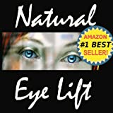 Image de Natural Eyelift - Natural Eye Lift How to Lift, Tighten Upper Lids & Reduce Puffy Under Eyes (Anti-Aging Natural Facelift Book 2) (English Edition)