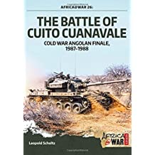 The Battle of Cuito Cuanavale: Cold War Angolan Finale, 1987–1988